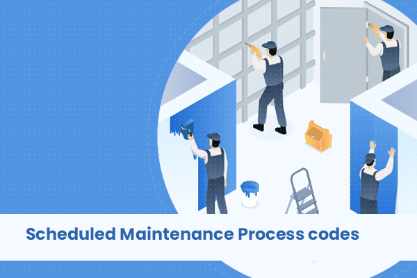 Scheduled Maintenance Process Codes
